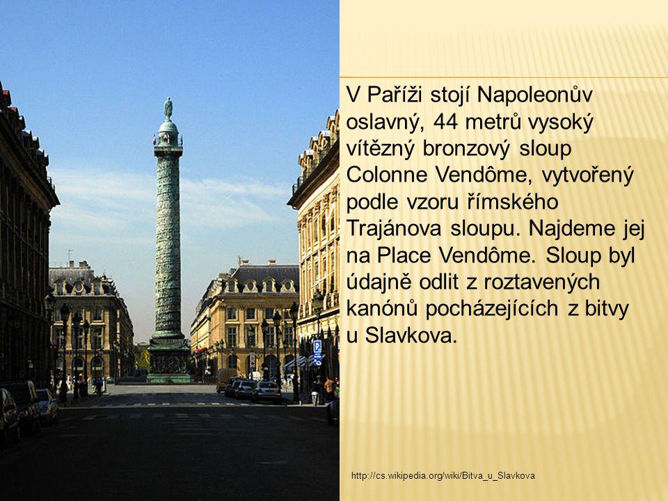 V Paříži stojí Napoleonův oslavný, 44 metrů vysoký vítězný bronzový sloup Colonne Vendôme, vytvořený podle vzoru římského Trajánova sloupu. Najdeme jej na Place Vendôme. Sloup byl údajně odlit z roztavených kanónů pocházejících z bitvy