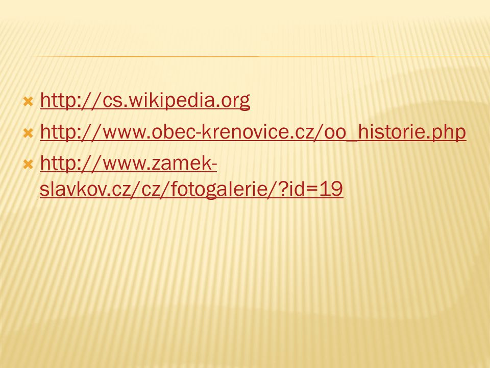http://cs.wikipedia.org http://www.obec-krenovice.cz/oo_historie.php.