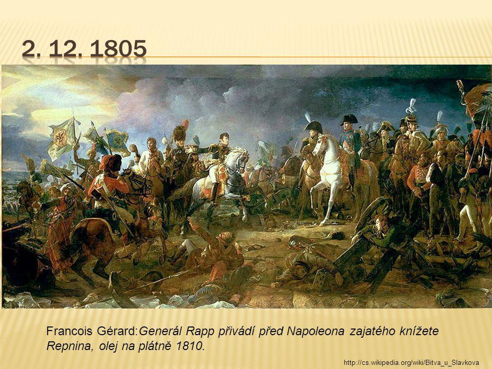 2. 12. 1805 Francois Gérard:Generál Rapp přivádí před Napoleona zajatého knížete Repnina, olej na plátně 1810.