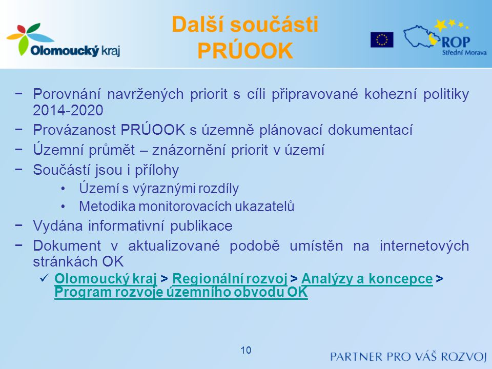 Další součásti PRÚOOK Porovnání navržených priorit s cíli připravované kohezní politiky 2014-2020. Provázanost PRÚOOK s územně plánovací dokumentací.
