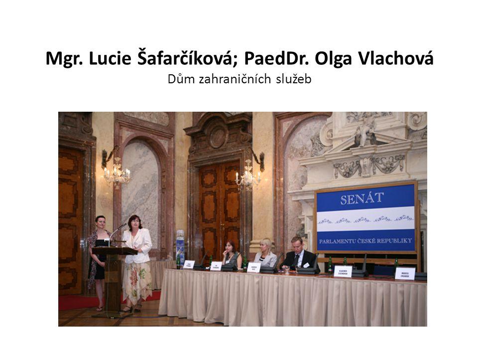 Mgr. Lucie Šafarčíková; PaedDr. Olga Vlachová Dům zahraničních služeb