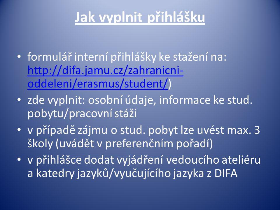 Jak vyplnit přihlášku formulář interní přihlášky ke stažení na: http://difa.jamu.cz/zahranicni-oddeleni/erasmus/student/)