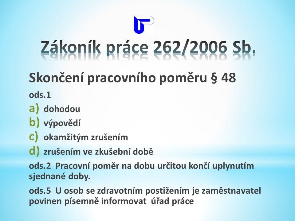 Zákoník práce 262/2006 Sb. Skončení pracovního poměru § 48 ods.1