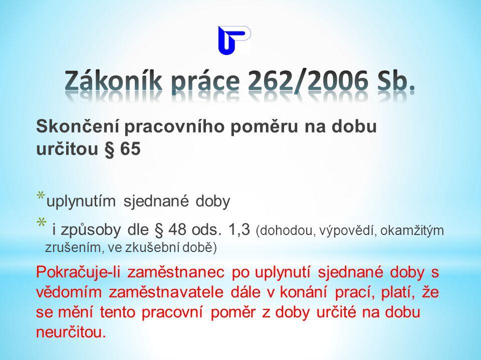 Zákoník práce 262/2006 Sb. Skončení pracovního poměru na dobu určitou § 65. uplynutím sjednané doby.