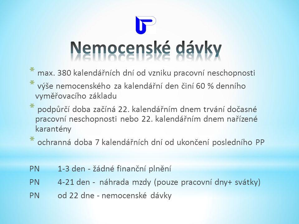 Nemocenské dávky max. 380 kalendářních dní od vzniku pracovní neschopnosti.