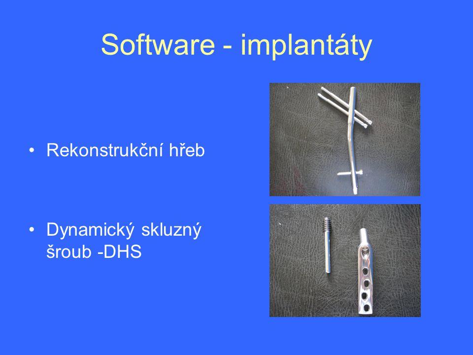Software - implantáty Rekonstrukční hřeb Dynamický skluzný šroub -DHS