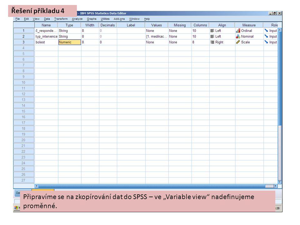 """Řešení příkladu 4 Připravíme se na zkopírování dat do SPSS – ve """"Variable view nadefinujeme proměnné."""