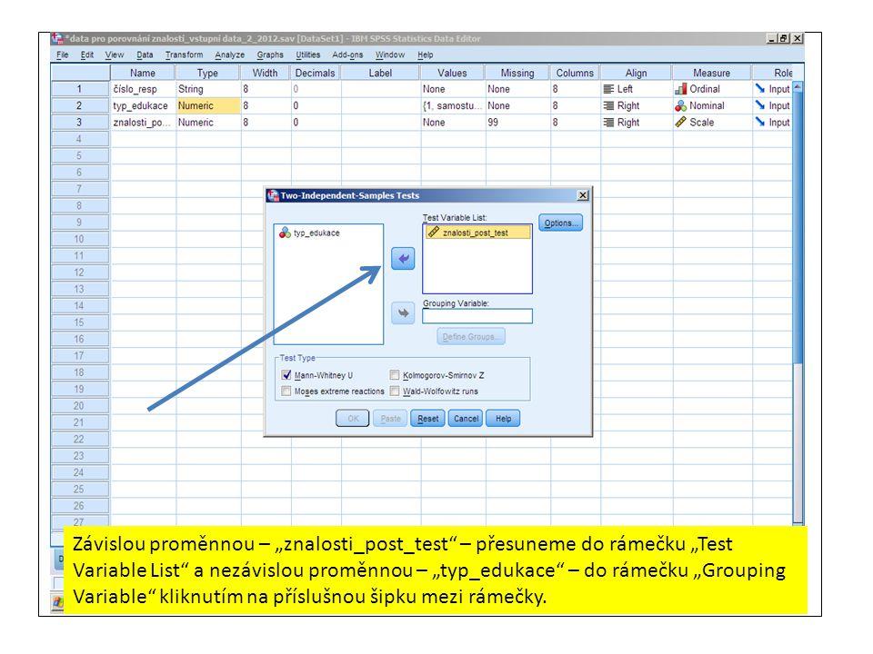 """Závislou proměnnou – """"znalosti_post_test – přesuneme do rámečku """"Test Variable List a nezávislou proměnnou – """"typ_edukace – do rámečku """"Grouping Variable kliknutím na příslušnou šipku mezi rámečky."""