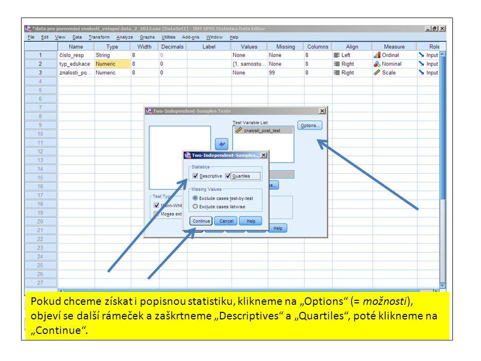 """Pokud chceme získat i popisnou statistiku, klikneme na """"Options (= možnosti), objeví se další rámeček a zaškrtneme """"Descriptives a """"Quartiles , poté klikneme na """"Continue ."""