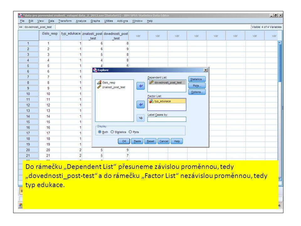 """Do rámečku """"Dependent List přesuneme závislou proměnnou, tedy """"dovednosti_post-test a do rámečku """"Factor List nezávislou proměnnou, tedy typ edukace."""
