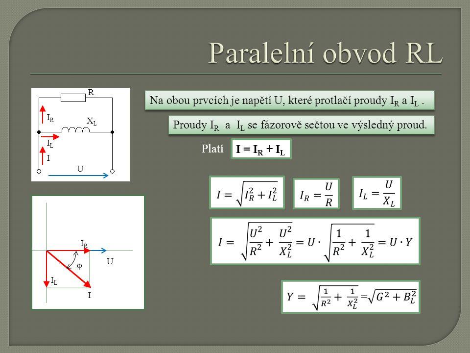 Paralelní obvod RL R. Na obou prvcích je napětí U, které protlačí proudy IR a IL . IR. XL. Proudy IR a IL se fázorově sečtou ve výsledný proud.
