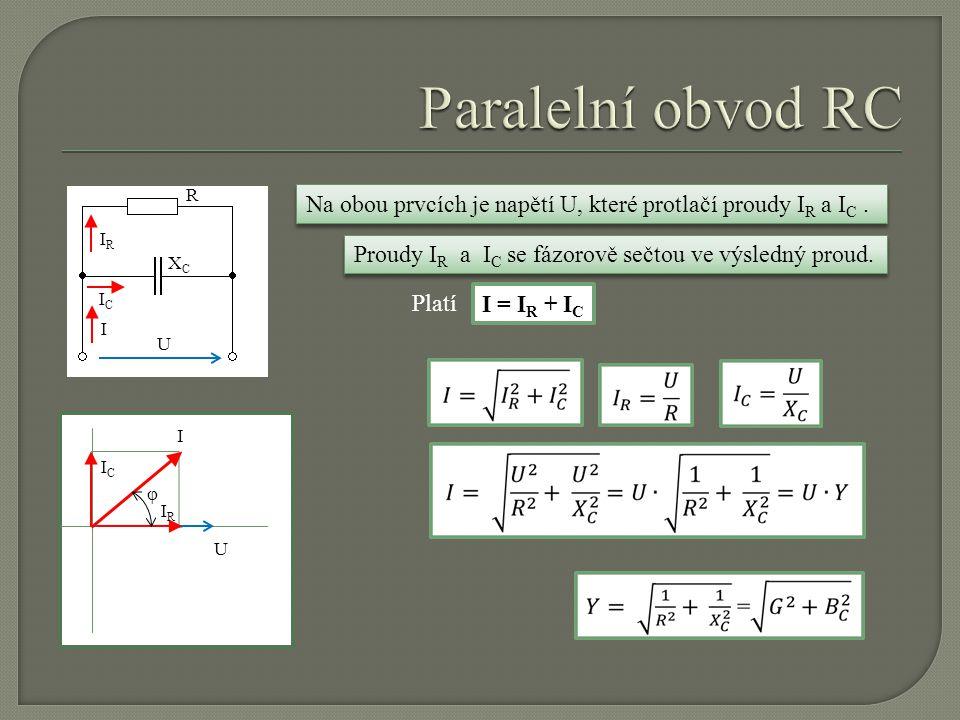 Paralelní obvod RC R. XC. Na obou prvcích je napětí U, které protlačí proudy IR a IC . IR. Proudy IR a IC se fázorově sečtou ve výsledný proud.