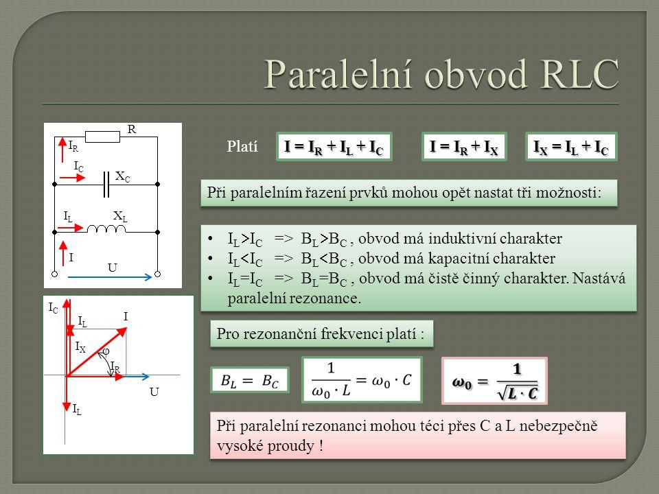 Paralelní obvod RLC Platí I = IR + IL + IC I = IR + IX IX = IL + IC
