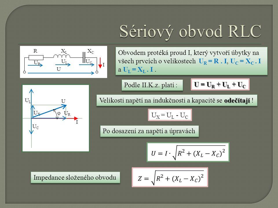 Sériový obvod RLC R. XC. XL. Obvodem protéká proud I, který vytvoří úbytky na všech prvcích o velikostech UR = R . I, UC = XC . I a UL = XL . I .