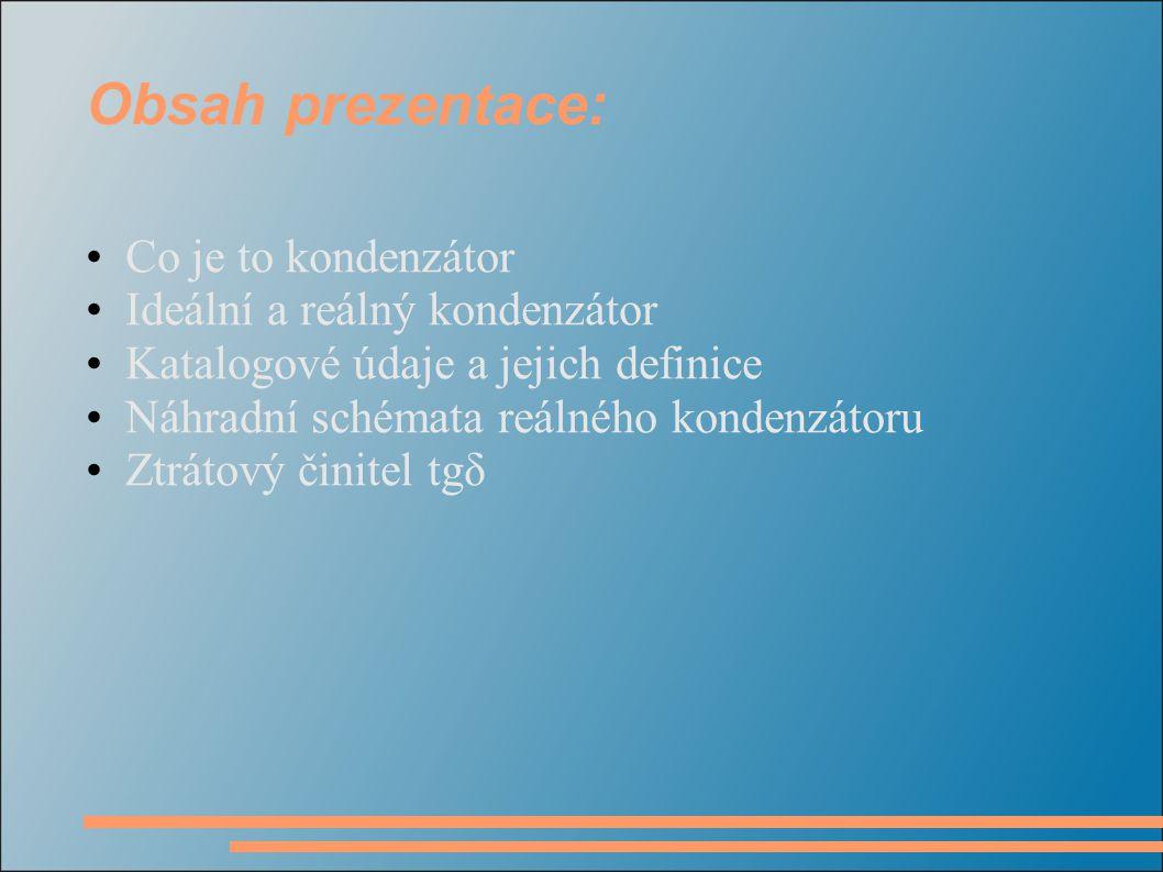 Obsah prezentace: Co je to kondenzátor Ideální a reálný kondenzátor
