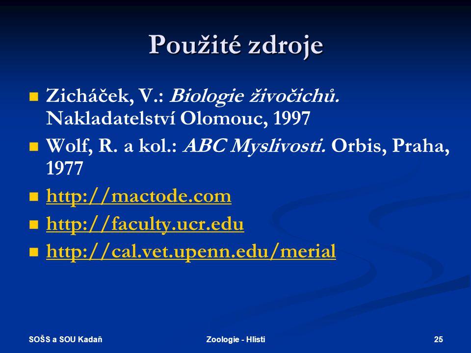 Použité zdroje Zicháček, V.: Biologie živočichů. Nakladatelství Olomouc, 1997. Wolf, R. a kol.: ABC Myslivosti. Orbis, Praha, 1977.