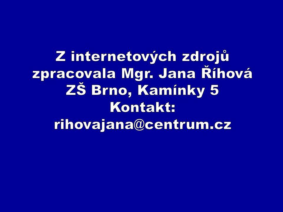 Z internetových zdrojů zpracovala Mgr. Jana Říhová ZŠ Brno, Kamínky 5