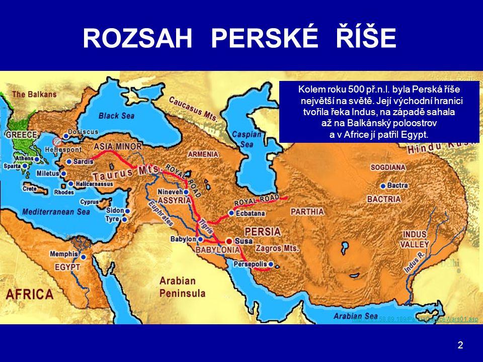 ROZSAH PERSKÉ ŘÍŠE Kolem roku 500 př.n.l. byla Perská říše