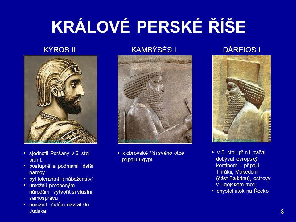 KRÁLOVÉ PERSKÉ ŘÍŠE KÝROS II. KAMBÝSÉS I. DÁREIOS I.