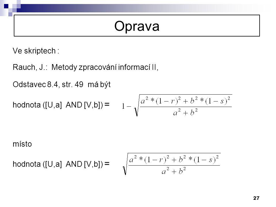 Oprava Ve skriptech : Rauch, J.: Metody zpracování informací II,