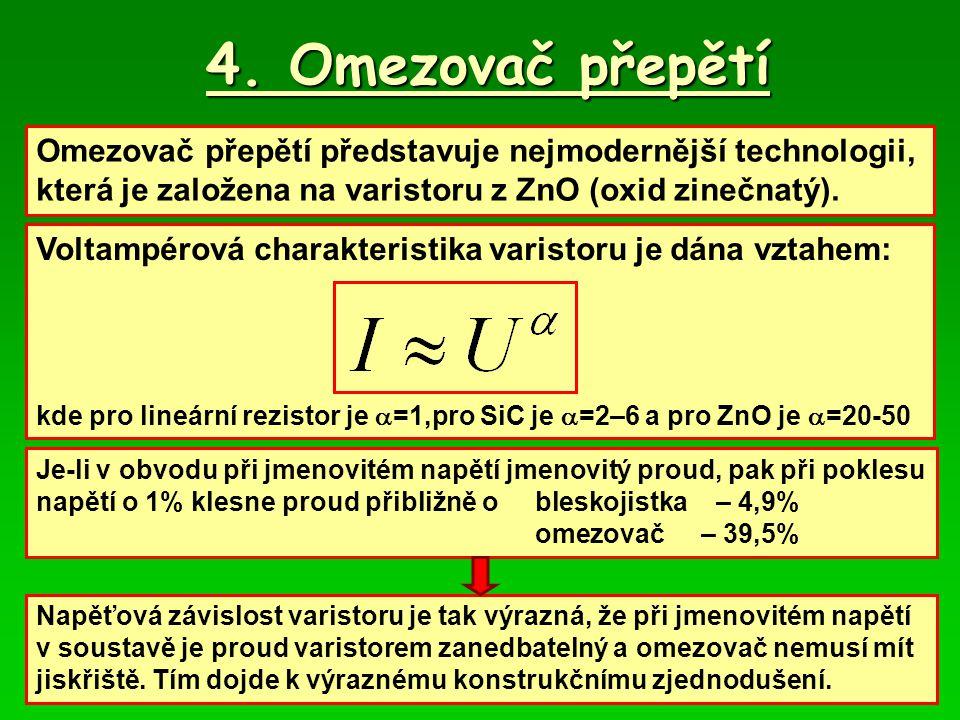 4. Omezovač přepětí Omezovač přepětí představuje nejmodernější technologii, která je založena na varistoru z ZnO (oxid zinečnatý).