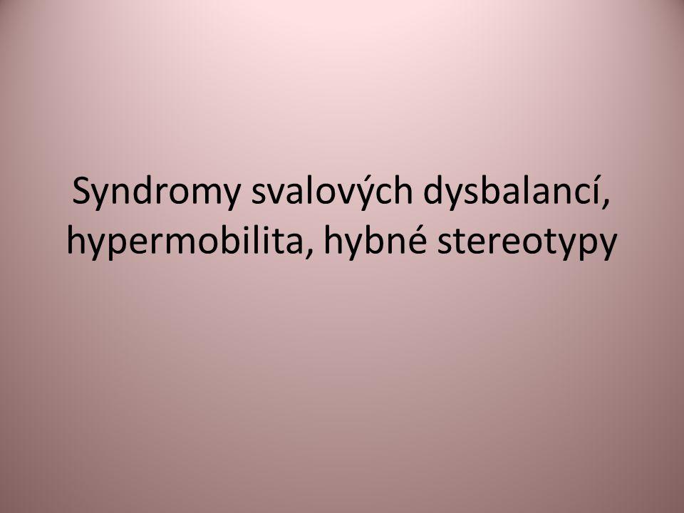 Syndromy svalových dysbalancí, hypermobilita, hybné stereotypy