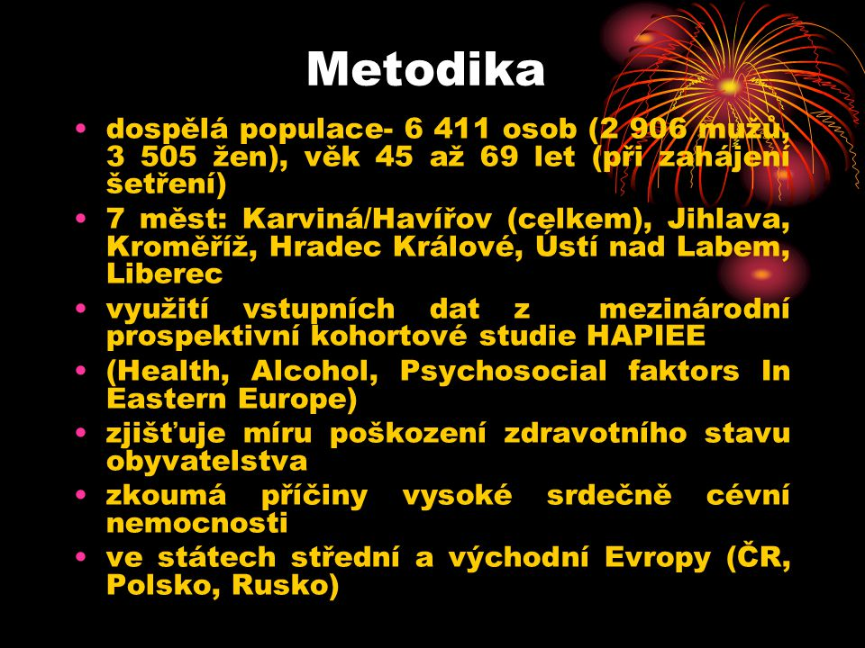 Metodika dospělá populace- 6 411 osob (2 906 mužů, 3 505 žen), věk 45 až 69 let (při zahájení šetření)
