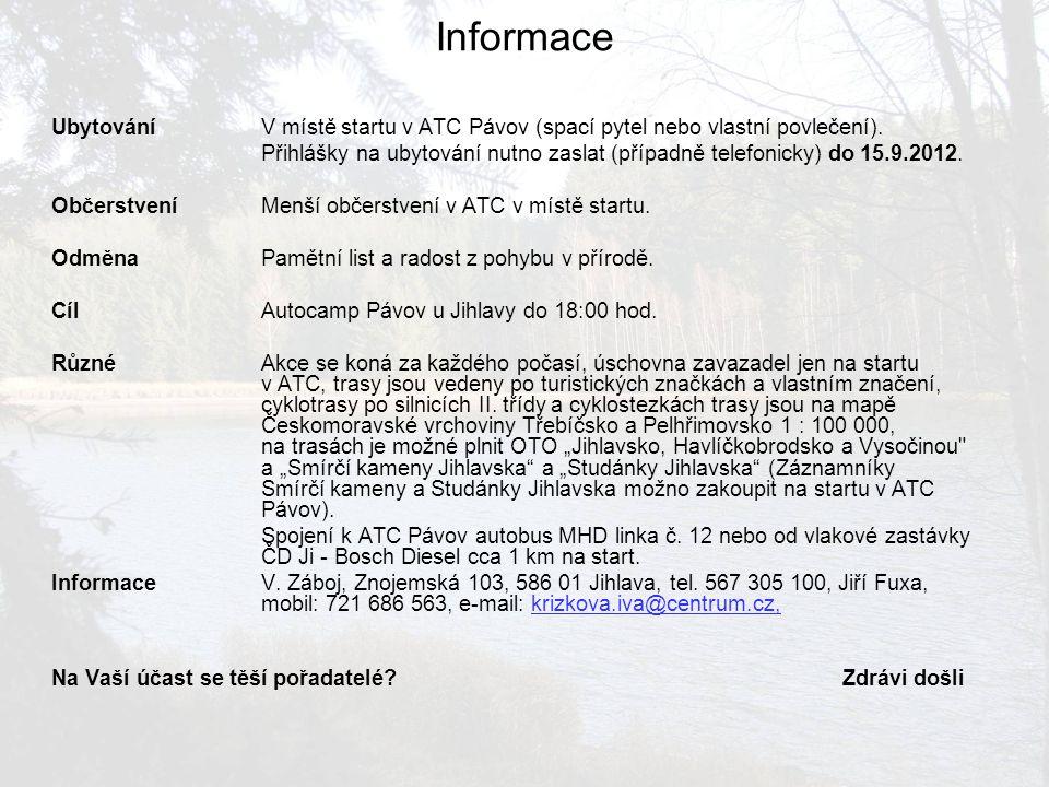 Informace Ubytování V místě startu v ATC Pávov (spací pytel nebo vlastní povlečení).