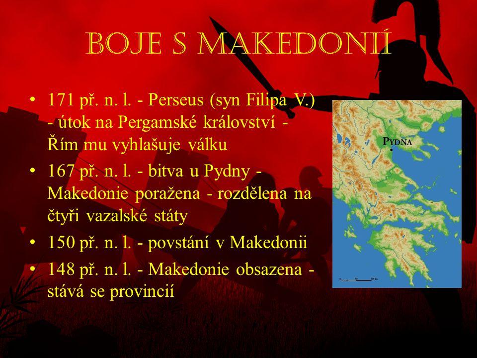 Boje s Makedonií 171 př. n. l. - Perseus (syn Filipa V.) - útok na Pergamské království - Řím mu vyhlašuje válku.