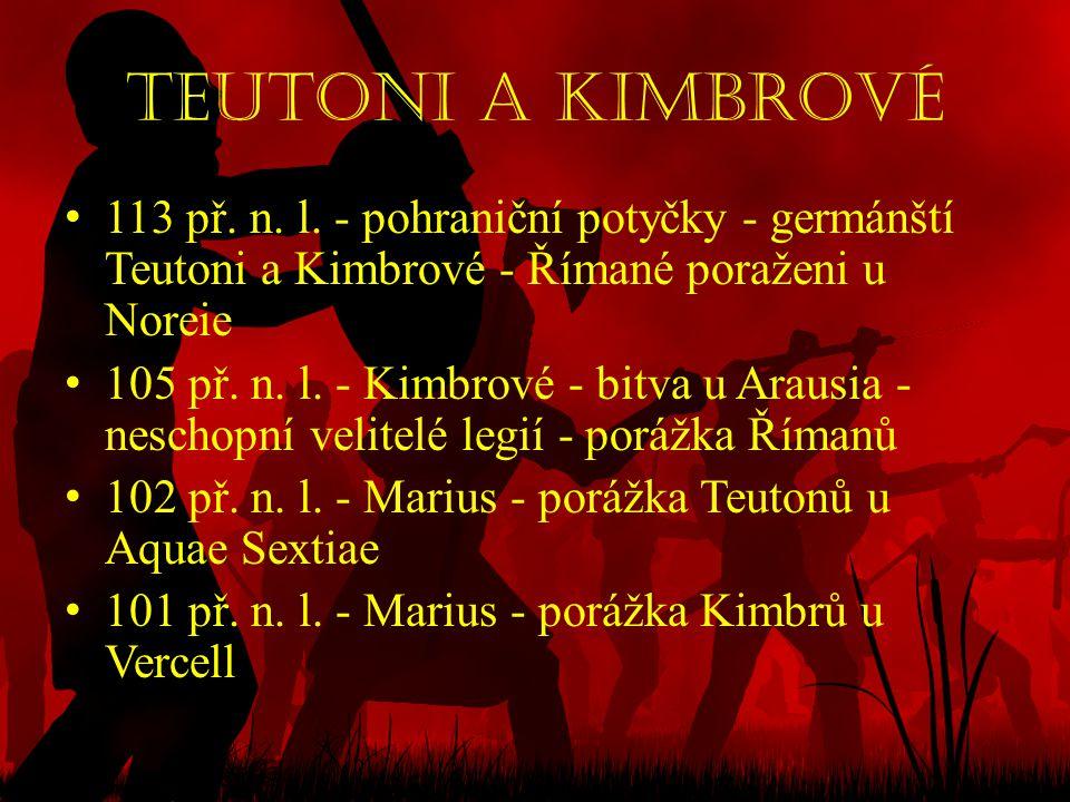 Teutoni a Kimbrové 113 př. n. l. - pohraniční potyčky - germánští Teutoni a Kimbrové - Římané poraženi u Noreie.