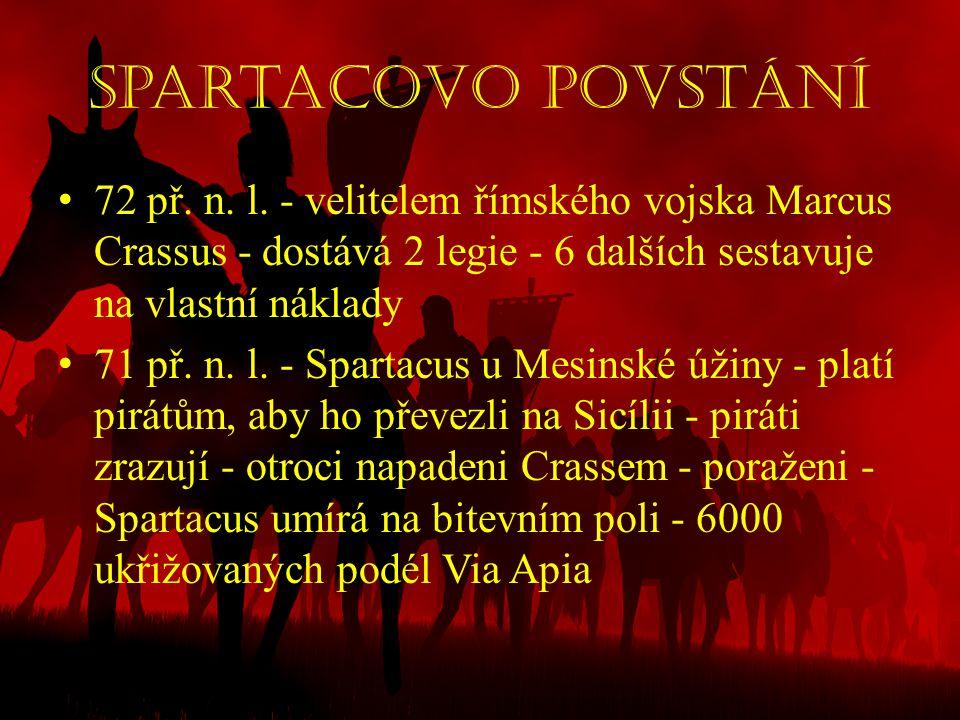 Spartacovo povstání 72 př. n. l. - velitelem římského vojska Marcus Crassus - dostává 2 legie - 6 dalších sestavuje na vlastní náklady.