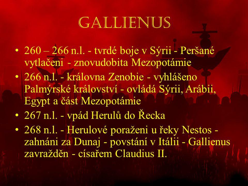 Gallienus 260 – 266 n.l. - tvrdé boje v Sýrii - Peršané vytlačeni - znovudobita Mezopotámie.