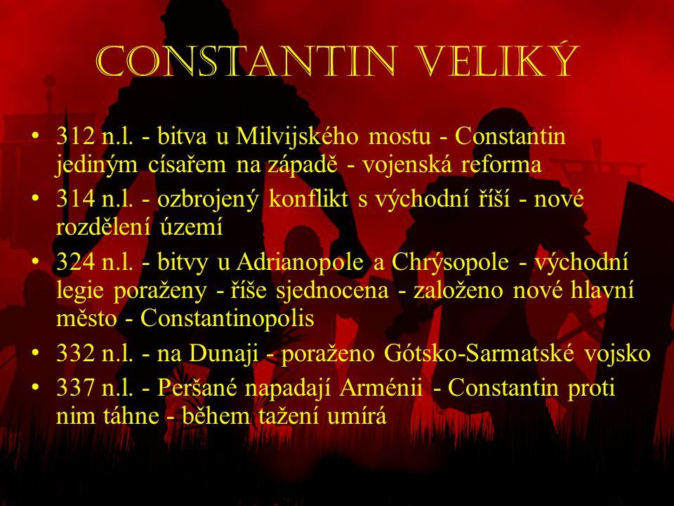 Constantin Veliký 312 n.l. - bitva u Milvijského mostu - Constantin jediným císařem na západě - vojenská reforma.