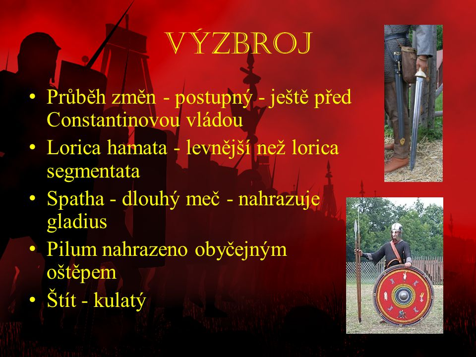 Výzbroj Průběh změn - postupný - ještě před Constantinovou vládou