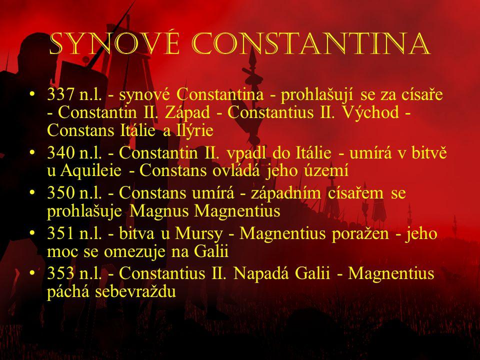 Synové Constantina 337 n.l. - synové Constantina - prohlašují se za císaře - Constantin II. Západ - Constantius II. Východ - Constans Itálie a Ilýrie.