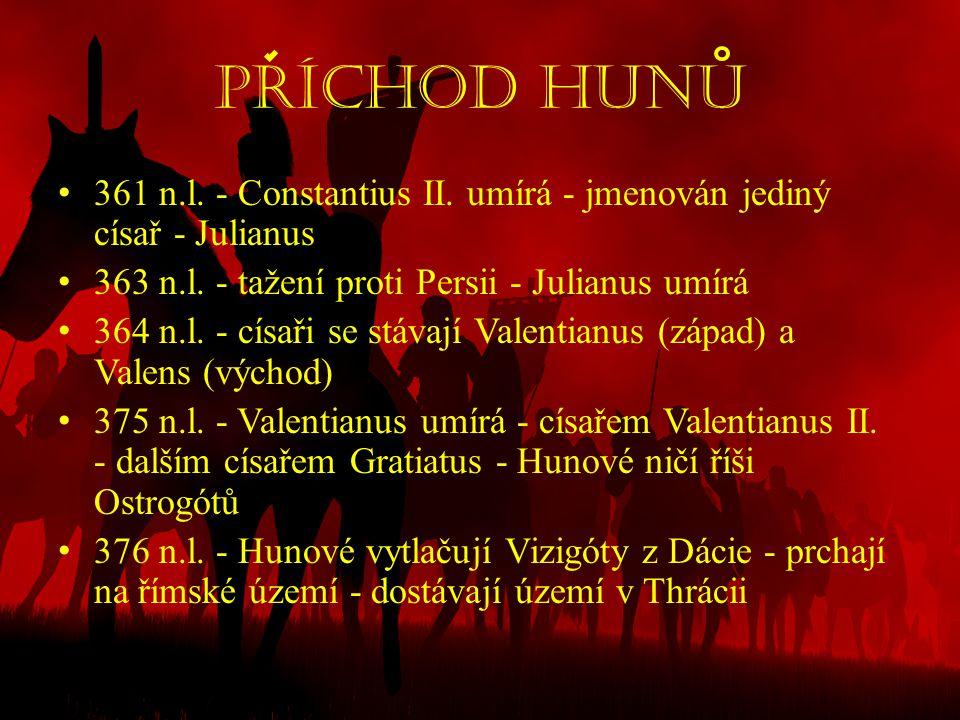 Príchod hunu 361 n.l. - Constantius II. umírá - jmenován jediný císař - Julianus. 363 n.l. - tažení proti Persii - Julianus umírá.
