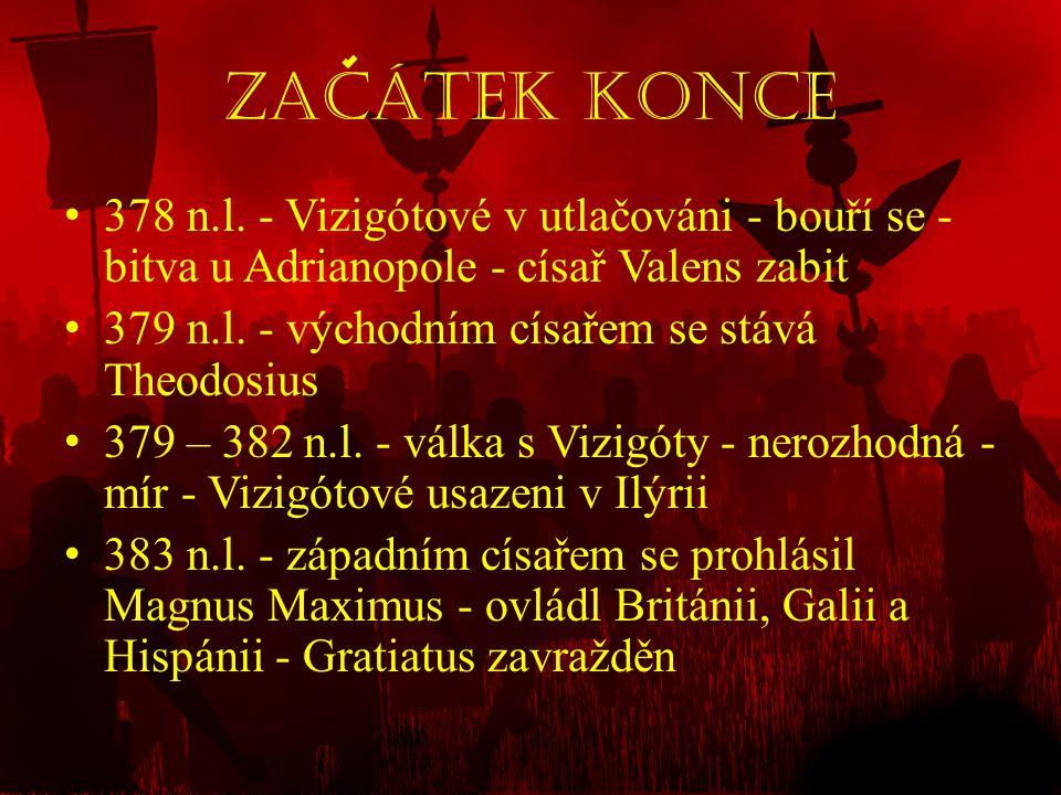 Zacátek Konce 378 n.l. - Vizigótové v utlačováni - bouří se - bitva u Adrianopole - císař Valens zabit.