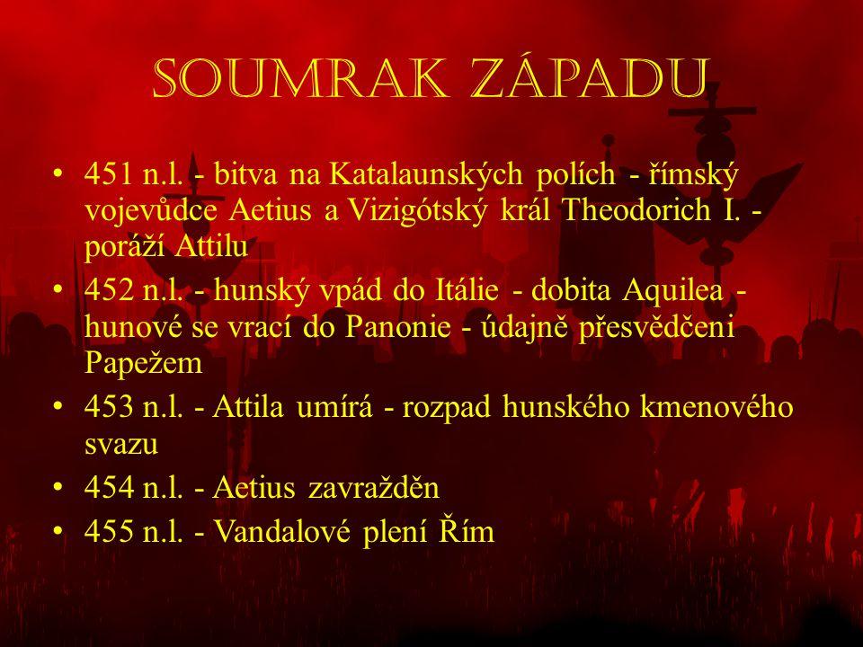 Soumrak západu 451 n.l. - bitva na Katalaunských polích - římský vojevůdce Aetius a Vizigótský král Theodorich I. - poráží Attilu.