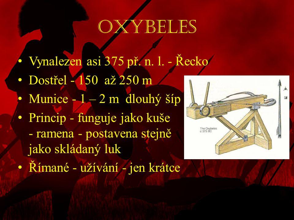 Oxybeles Vynalezen asi 375 př. n. l. - Řecko Dostřel - 150 až 250 m