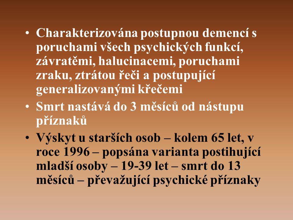 Charakterizována postupnou demencí s poruchami všech psychických funkcí, závratěmi, halucinacemi, poruchami zraku, ztrátou řeči a postupující generalizovanými křečemi