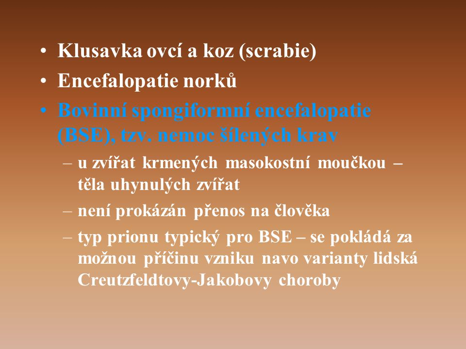 Klusavka ovcí a koz (scrabie) Encefalopatie norků