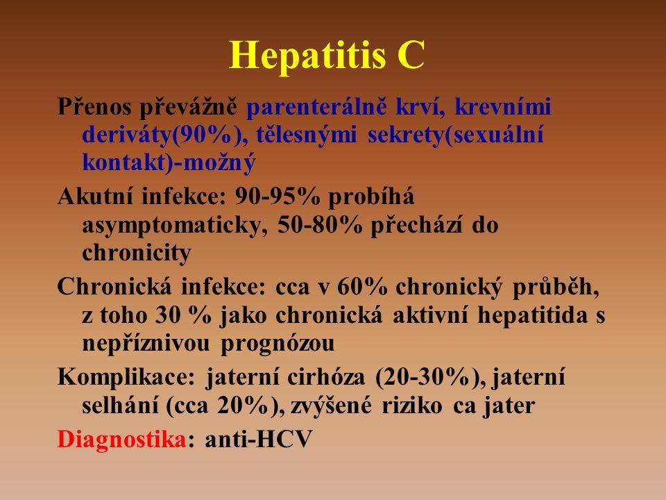 Hepatitis C Přenos převážně parenterálně krví, krevními deriváty(90%), tělesnými sekrety(sexuální kontakt)-možný.