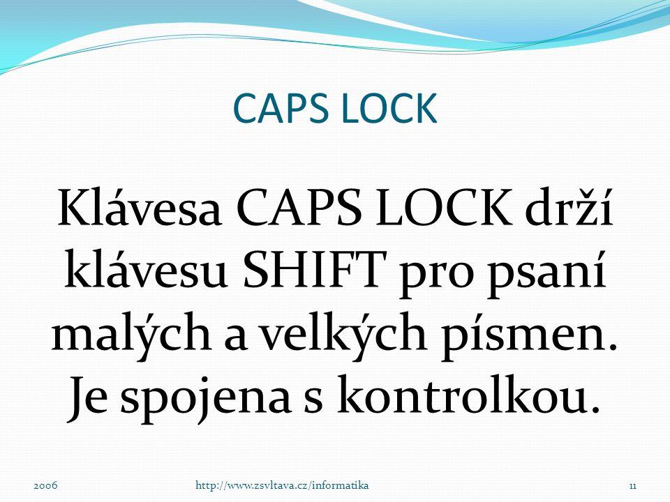 CAPS LOCK Klávesa CAPS LOCK drží klávesu SHIFT pro psaní malých a velkých písmen. Je spojena s kontrolkou.