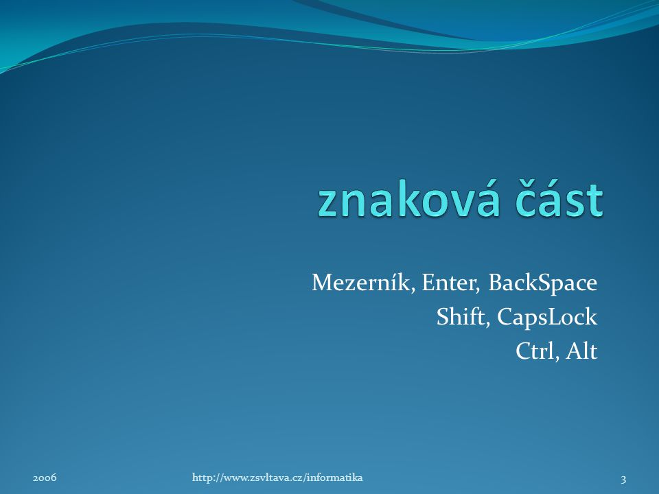 Mezerník, Enter, BackSpace Shift, CapsLock Ctrl, Alt