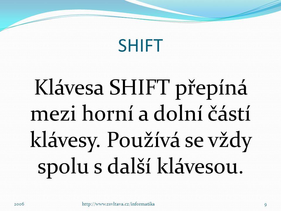 SHIFT Klávesa SHIFT přepíná mezi horní a dolní částí klávesy. Používá se vždy spolu s další klávesou.