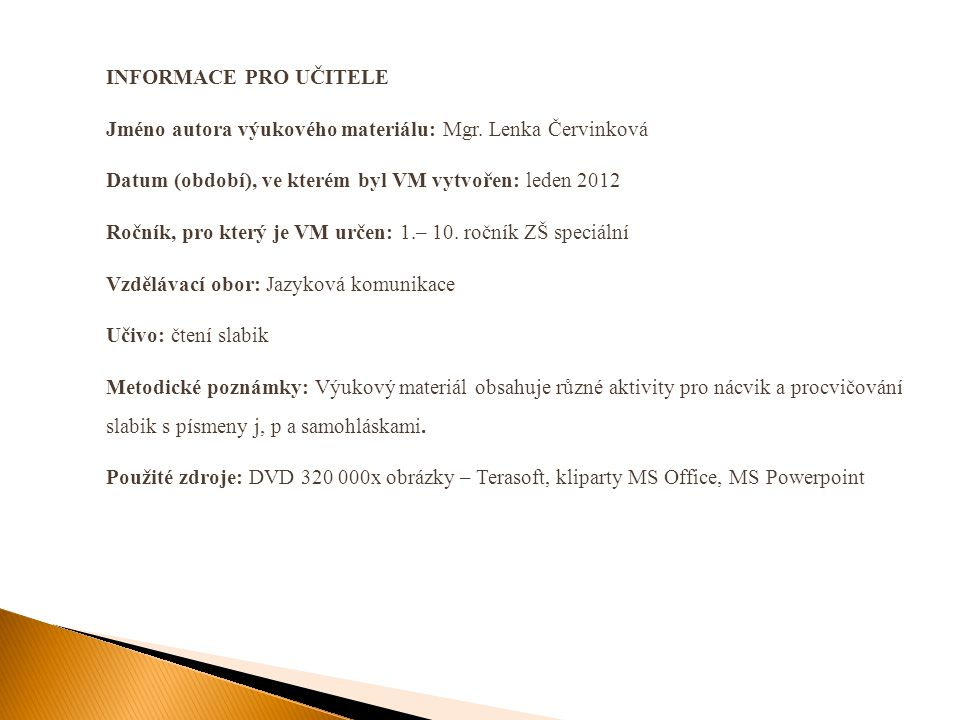 INFORMACE PRO UČITELE Jméno autora výukového materiálu: Mgr. Lenka Červinková. Datum (období), ve kterém byl VM vytvořen: leden 2012.