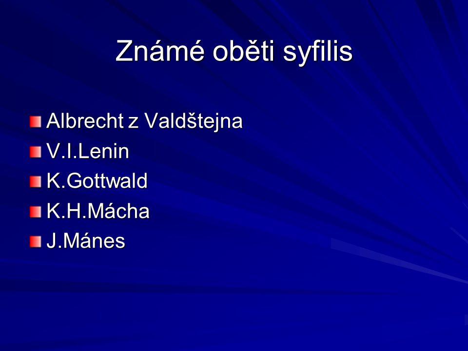 Známé oběti syfilis Albrecht z Valdštejna V.I.Lenin K.Gottwald