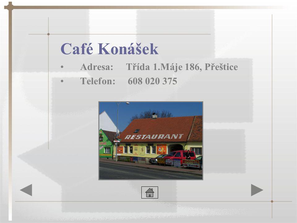 Café Konášek Adresa: Třída 1.Máje 186, Přeštice Telefon: 608 020 375