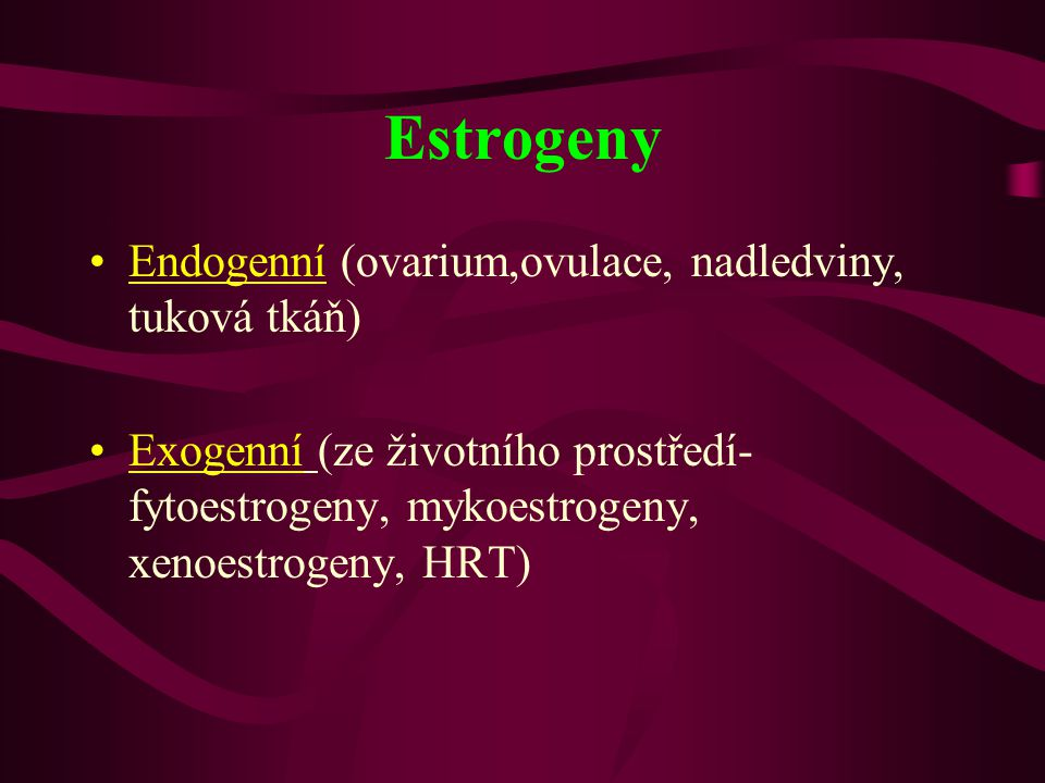 Estrogeny Endogenní (ovarium,ovulace, nadledviny, tuková tkáň)