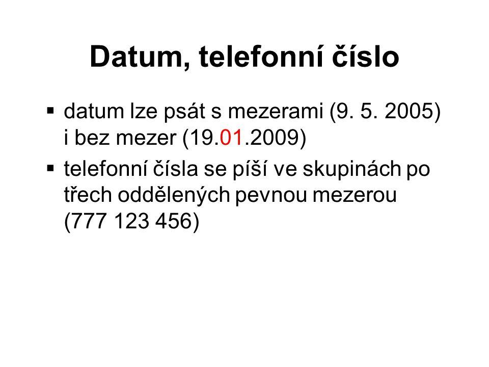 Datum, telefonní číslo datum lze psát s mezerami (9. 5. 2005) i bez mezer (19.01.2009)